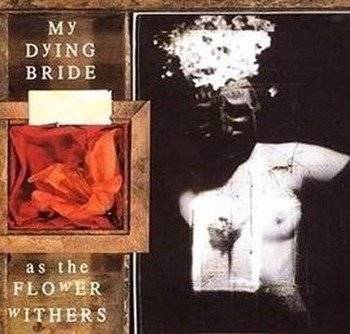 MY DYING BRIDE: AS THE FLOWER WITHERS (CD)